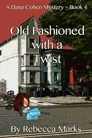 Old Fashioned with a Twist - A Dana Cohen Mystery ~ Book 4 ebook by Rebecca Marks