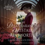 The Disappearance of Alistair Ainsworth - A Daughter of Sherlock Holmes Mystery audiobook by Leonard Goldberg