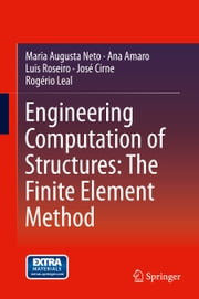Engineering Computation of Structures: The Finite Element Method ebook by Maria Augusta Neto,Ana Amaro,Luis Roseiro,José Cirne,Rogério Leal