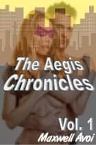 The Aegis Chronicles: Vol 1 ebook by Maxwell Avoi