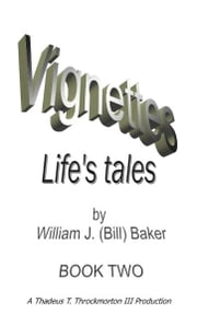 Vignettes - Life's Tales Book Two ebook by William Baker