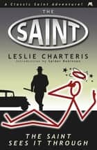 The Saint Sees It Through ebook by