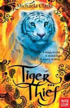 Tiger Thief ebook by Michaela Clarke, Sarah Coleman, Dominic Harman