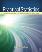 Practical Statistics - A Quick and Easy Guide to IBM® SPSS® Statistics, STATA, and Other Statistical Software ebook by David Kremelberg