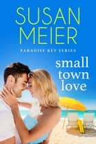 Small Town Love ebook by Susan Meier
