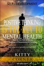 Positive Thinking Is the Key to Mental Health - Self-Development Book ebook by Kitty Corner