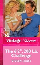 The 6'2'', 200 Lb. Challenge (Mills & Boon Vintage Cherish) ebook by Vivian Leiber
