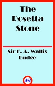 The Rosetta Stone (Illustrated) ebook by Sir E. A. Wallis Budge