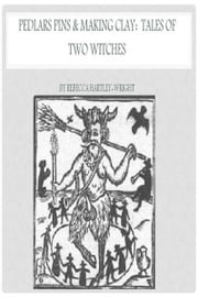 Pedlars Pins & Making Clay: Tales of Two Witches ebook by Rebecca Hartley-Wright