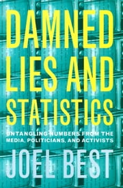 More Damned Lies and Statistics: How Numbers Confuse Public Issues ebook by Best, Joel