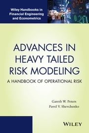 Advances in Heavy Tailed Risk Modeling - A Handbook of Operational Risk ebook by Gareth W. Peters,Pavel V. Shevchenko