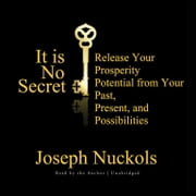 It Is No Secret - Release Your Prosperity Potential from Your Past, Present, and Possibilities audiobook by Joseph Nuckols, Joseph Nuckols
