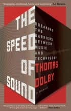 The Speed of Sound - Breaking the Barriers between Music and Technology: A Memoir ebook by Thomas Dolby