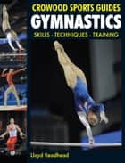 Gymnastics - Skills- Techniques- Training ebook by Lloyd Readhead