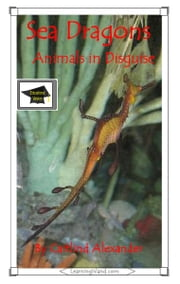 Sea Dragons: Animals in Disguise: Educational Version ebook by Caitlind L. Alexander