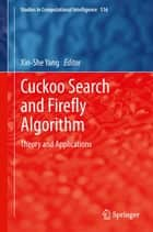 Cuckoo Search and Firefly Algorithm - Theory and Applications ebook by Xin-She Yang