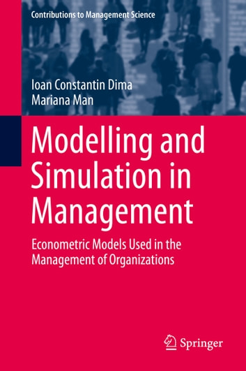 Modelling and Simulation in Management - Econometric Models Used in the Management of Organizations ebook by Ioan Constantin Dima,Mariana Man