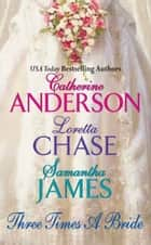 Three Times a Bride ebook by Catherine Anderson, Loretta Chase, Samantha James