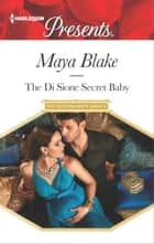 The Di Sione Secret Baby ebook by Maya Blake