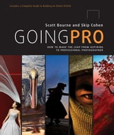 Going Pro - How to Make the Leap from Aspiring to Professional Photographer ebook by Scott Bourne,Skip Cohen