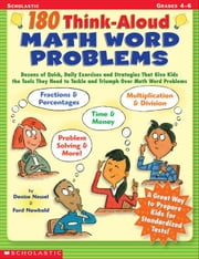 180 Think-Aloud Math Word Problems: Dozens of Quick, Daily Exercises and Strategies That Give Kids the Tools They Need to Tackle and Triumph Over Math ebook by Newbold, Ford