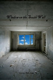 Window on the South Wall ebook by Jeremy Mark Lane