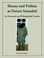 Money and Politics as Nature Intended ebook by David Mint