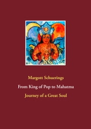 From King of Pop to Mahatma - Journey of a Great Soul ebook by Margott Schuerings