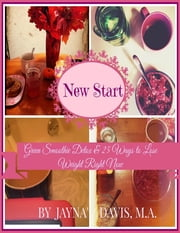 New Start: Green Smoothie Detox & 25 Ways to Lose Weight Right Now ebook by Jayna' R. Davis, M.A., M.A.T.S., CPT