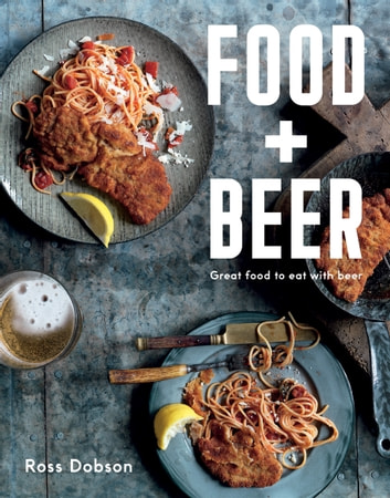 Food Plus Beer - Great food to eat with beer ebook by Ross Dobson