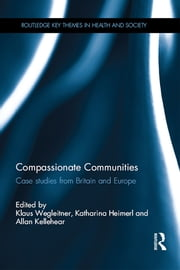 Compassionate Communities - Case Studies from Britain and Europe ebook by Klaus Wegleitner,Katharina Heimerl,Allan Kellehear