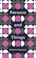 Persons and Things - From the Body's Point of View ebook by Roberto Esposito