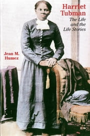 Harriet Tubman: The Life and the Life Stories ebook by Humez, Jean