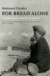 For Bread Alone ebook by Mohamed Choukri