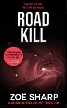 Road Kill: #05 Charlie Fox Crime Thriller Mystery Series ebook by Zoe Sharp