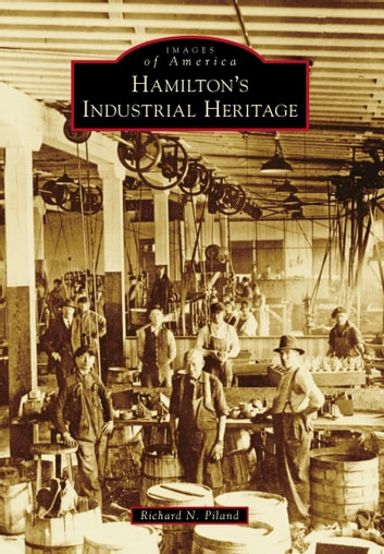 Hamilton's Industrial Heritage ebook by Richard N. Piland