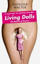 Living Dolls - The Return of Sexism ebook by Natasha Walter