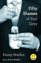 Fifty Shames of Earl Grey - A Parody ebook by Fanny Merkin, Andrew Shaffer