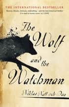 The Wolf and the Watchman ebook by Niklas Natt och Dag