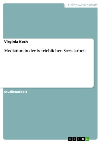 Mediation in der betrieblichen Sozialarbeit ebook by Virginia Koch