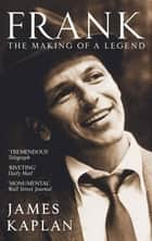 Frank - The Making of a Legend ebook by James Kaplan
