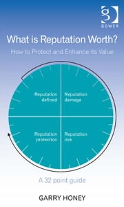 What is Reputation Worth? - How to Protect and Enhance Value ebook by Mr Garry Honey