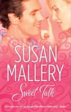 Sweet Talk (Mills & Boon M&B) (The Bakery Sisters) ebook by Susan Mallery