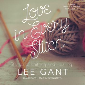 Love in Every Stitch - Stories of Knitting and Healing audiobook by Lee Gant