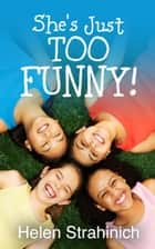 She's Just Too Funny ebook by Helen Strahinich