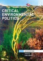 Critical Environmental Politics ebook by Carl Death