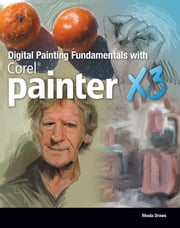 Draws' Digital Painting Fundamentals with Corel Painter X3 ebook by Rhoda Draws