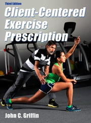 Client-Centered Exercise Prescription 3rd Edition ebook by John Griffin