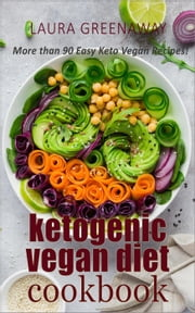 Ketogenic Vegan Diet Cookbook: More than 90 Easy Keto Vegan Recipes!