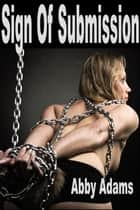Sign Of Submission eBook by Abby Adams